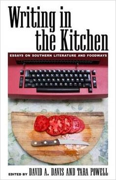 Writing in the kitchen : essays on Southern literature and foodways / edited by David A. Davis and Tara Powell ; foreword by Jessica B. Harris - Jackson : University Press of Mississippi, 2014