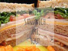 Which Sandwich Are You? I mean why not know what kind of sandwich you are?