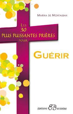 LES 30 PLUS PUISSANTES PRIERES POUR GUERIR - Marika De Montalban - Editions Bussière
