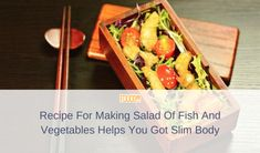 Recipe For Making Salad Of Fish And Vegetables Helps You Got Slim Calories In Vegetables, Fresh Vegetables, Fried Fish, Slim Body, Easy Salads, Diet Menu, Cherry Tomatoes, Food Print, Vitamins