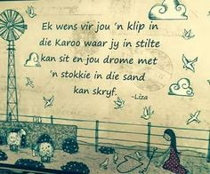 Ek wens vir jou 'n klip in die Karoo waar jy in stilte kan sit en jou drome met 'n stokkie in die sand kan skryf Bible Quotes, Words Quotes, Wise Words, Bible Verses, Sayings, Afrikaanse Quotes, Daughter Quotes, Decopage, Strong Quotes