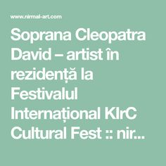 Soprana Cleopatra David – artist în rezidență la Festivalul Internațional KIrC Cultural Fest :: nirmal-art.com Cleopatra, Orchestra, Science, Culture, Band
