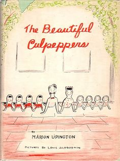 The Beautiful Culpeppers, written by Marion Upington, illustrated by Louis Slobodkin