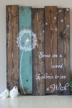 Some see a weed - Dandelion wall art - Rustic home decor - Inspirational Signs - Reclaimed wood wall art - Pallet wood sign - Rustic sign #DIYHomeDecorPainting
