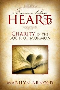 From the Heart: Charity in the Book of Mormon by author Marilyn Arnold. As another testament of Jesus Christ, it only makes sense that the Book of Mormon would testify of Christ's most important quality: charity. Learn to develop this Christlike trait in your own life with this in-depth look at how charity is manifested in the events, themes, and people of the Book of Mormon. Increase your understanding of the greatest of all virtues.