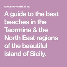 A guide to the best beaches in the Taormina & the North East regions of the beautiful island of Sicily.