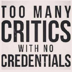 There will always be critics with no credentials .just laugh in their face and tell them to look at themselves before they try to judge you .trust me your life will be a lot easier just by showing people you don't care what they think. Words Quotes, Me Quotes, Motivational Quotes, Funny Quotes, Inspirational Quotes, Cocky Quotes, Hater Quotes, Quotes About Haters, Boss Lady Quotes