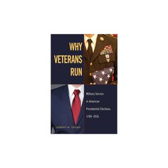 Why Veterans Run : Military Service in American Presidential Elections, 1789-2016 (Hardcover) (Jeremy M.