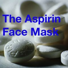 The Aspirin Mask – works wonders on your face.
