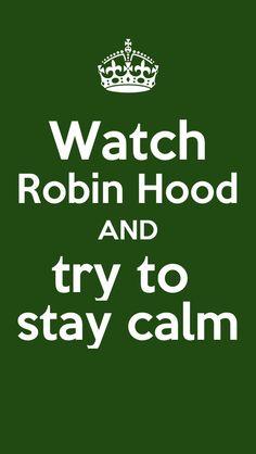 Because I am never calm when I'm watching Robin Hood...