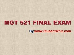 We can help students achieve their goals.We provide study materials for MGT 521 Final Exam Questions which are the most queried subjects by the students. A helping hand and a true friend in need. http://www.StudentWhiz.com/ will provide you every possible solution that can help your studies in a better way.