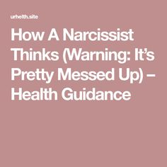 How A Narcissist Thinks (Warning: It's Pretty Messed Up) – Health Guidance