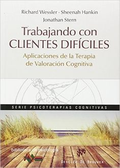 Trabajando con clientes difíciles : aplicaciones de la terapia de valoración cognitiva / Richard Wessler, Sheenah Hankin, Jonathan Stern