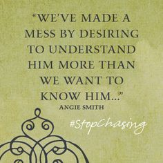 """We've made a mess by desiring to understand Him more than we want to know Him."" http://ow.ly/rQwrD"