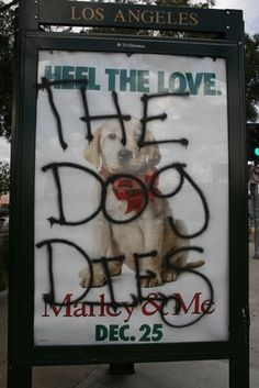 """""""The Dog Dies"""": Movie Spoiler Graffiti. Movie spoiler sprayed all over the posters in Los Angeles. Marley And Me, Movie Spoiler, Sad Movies, Billboard Signs, Street Graffiti, Street Art, Graffiti History, Call Art, College Humor"""