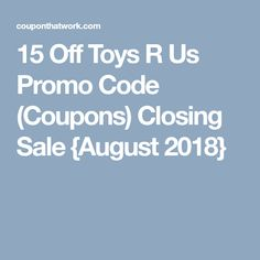 15 off toys r us promo code coupons closing sale august 2018