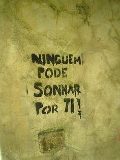 "Graffiti in Lisbon - PORTUGAL. ""Nobody can dream for you!"""