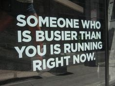 Sometimes lately I feel like I am too busy to work out/run .. this is a good reminder that I'm not.