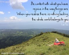 Be content with what you have, rejoice in the way things are. When you realise there is nothing lacking, the whole world belongs to you. Quote from Lao Tzu Image taken on Volcano Concepcion, Ometepe, Nicaragua Lao Tzu Quotes, Amazing Inspirational Quotes, When You Realize, Try Harder, Bible Scriptures, Travel Quotes, Picture Quotes, Quotations, Finding Yourself