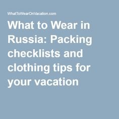 What to Wear in Russia: Packing checklists and clothing tips for your vacation                                                                                                                                                                                 More