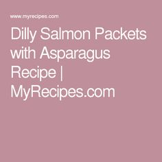 Dilly Salmon Packets with Asparagus Recipe | MyRecipes.com