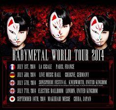 """""""now-im-sane:  BABYMETAL ワールドツアー決定、イギリス大型ロックフェスは異例のメインステージに大抜擢 ≪ライヴ情報≫【BABYMETAL WORLD TOUR 2014】2014年7月1日(火)フランス・パリ La Cigale2014年7月3日(木)ドイツ・ケルン Live Music Hall2014年7月5日(土)イギリス・ネブワース Sonisphere Festival UK ※出演日が7月6日(日)テントステージから7月5日(土)メインステージへと変更2014年7月7日(月)イギリス・ロンドン Electric Ballroom2014年9月14日(日)日本・千葉 幕張メッセ・イベントホール  """""""
