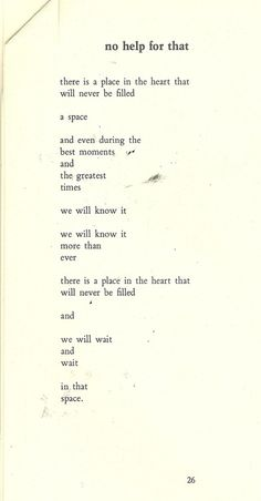 There is a place in the heart that will never be filled.... (Bukowski)