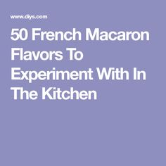 50 French Macaron Flavors To Experiment With In The Kitchen