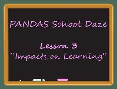"PANDAS Sucks...PANDAS School Daze : Lesson 3 ""Impacts on Learning"""