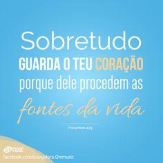 """""""Sobretudo, guarda o teu coração, porque dele procedem as fontes da vida."""" Provérbios 4:23"""