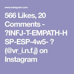 566 Likes, 20 Comments - 👽INFJ-T-EMPATH-HSP-ESP-4w5- ♋ (@vr_i.n.f.j) on Instagram