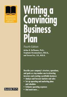 """""""Writing a convincing business plan, 4th ed."""" / by Arthur R. DeThomas, Ph.D., Stephanie Derammrlaere, M.B.A., & Steven Fox, J.D., M.B.A."""