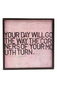 So true! Sugarboo Designs 'Your Day Will Go the Way the Corners of Your Mouth Turn' Vintage Framed Art Print available at The Words, Cool Words, Great Quotes, Quotes To Live By, Inspirational Quotes, Motivational Quotes, Fantastic Quotes, Quirky Quotes, Awesome Quotes