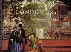 1851, Crystal Palace exhibition: Eric de Maré, London 1851: The Year of the Great Exhibition (Folio Society, 1973).