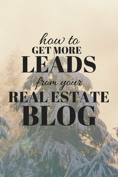 How To Get More Leads From Your Real Estate Blog #marketing