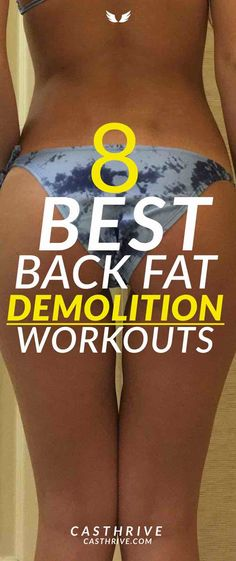 8 Best Exercises for Back Fat Demolition Here are eight exercises to get rid of back fat fast. In no time you will be admiring your new body. First the warm-up. Your body will thank you if you do it every time before a workout routine. What you do for a warm-up.
