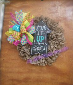 Check out this item in my Etsy shop https://www.etsy.com/listing/276606530/everyday-wreath-send-it-up-to-god-wreath