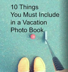 10 Must Haves for your Next Vacation Photo Book. #photography #vacation #scrapbooking