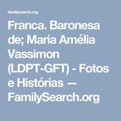 Franca. Baronesa de; Maria Amélia Vassimon (LDPT-GFT) - Fotos e Histórias — FamilySearch.org