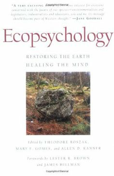 Ecopsychology: Restoring the Earth, Healing the Mind by Theodore Roszak, http://www.amazon.com/dp/0871564068/ref=cm_sw_r_pi_dp_awAcrb12QFF29