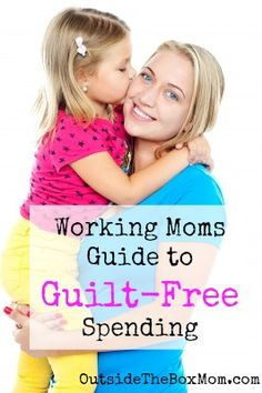 Working Moms Guide to Guilt-Free Spending :: Most working moms experience worry about guilt spending.  There are three easy ways to avoid it.