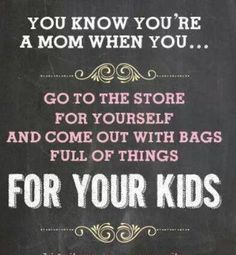 You know you're a mom when you... go to the store for yourself and come out with bags full of things for your kids #quote #mama #kinderen