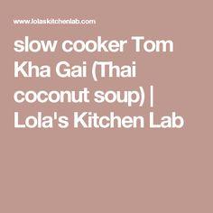 slow cooker Tom Kha Gai (Thai coconut soup) | Lola's Kitchen Lab