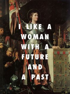 I like a woman with a future and a past.