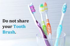 Dentaltown - Do not share your tooth brush. Sharing might not always mean caring, especially in case of your toothbrushes. Sharing your tooth brush with your friend or family will result in the exchange of germs and bacteria's resulting in gum infections.