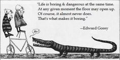 Edward Gorey on boredom. - All Diseases Edward Gorey, John Kenn, Wall Stickers Quotes, Wall Decals, Wall Art, Reading Rainbow, Ink Pen Drawings, Funny Art, Illustrations Posters