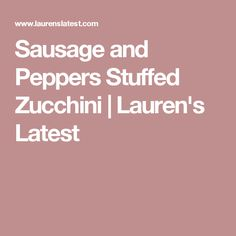 Sausage and Peppers Stuffed Zucchini | Lauren's Latest