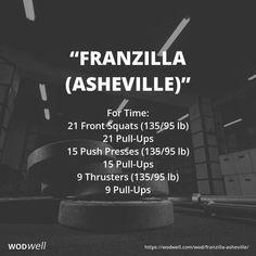 """Franzilla (Asheville)"" WOD - For Time: 21 Front Squats (135/95 lb); 21 Pull-Ups; 15 Push Presses (135/95 lb); 15 Pull-Ups; 9 Thrusters (135/95 lb); 9 Pull-Ups"