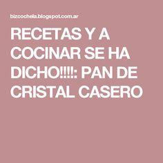 RECETAS Y A COCINAR SE HA DICHO!!!!: PAN DE CRISTAL CASERO
