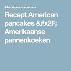 Recept American pancakes / Amerikaanse pannenkoeken